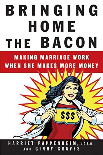 9780060747541: Bringing Home the Bacon: Making Marriage Work When She Makes More Money