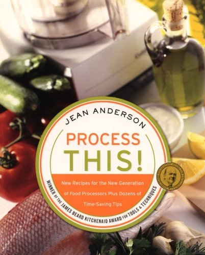 9780060748296: Process This: New Recipes for the New Generation of Food Processors + Dozens of Time-Saving Tips