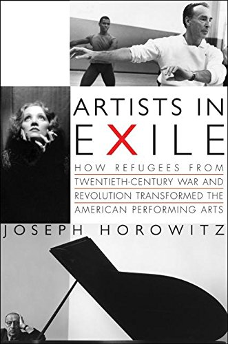 9780060748463: Artists in Exile: How Refugees from Twentieth-Century War and Revolution Transformed the American Performing Arts