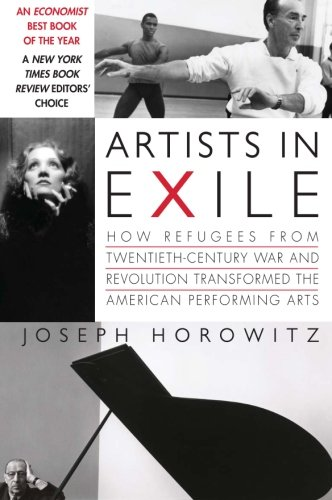 9780060748500: Artists in Exile: How Refugees from Twentieth-Century War and Revolution Transformed the American Performing Arts
