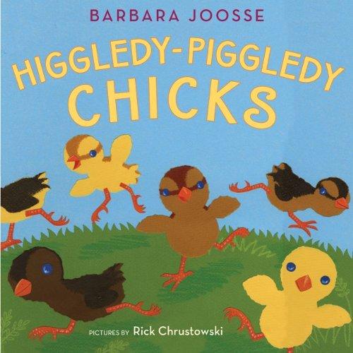 Higgledy-Piggledy Chicks: Joosse, Barbara M.
