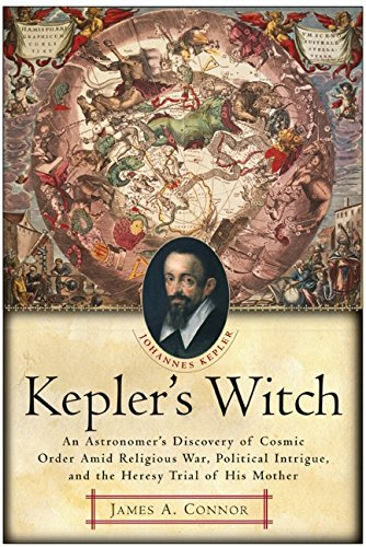 9780060750497: Kepler's Witch: An Astronomer's Discovery of Cosmic Order Amid Religious War, Political Intrigue, and the Heresy Trial of His Mother