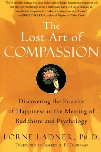 9780060750527: The Lost Art of Compassion: Discovering the Practice of Happiness in the Meeting of Buddhism and Psychology