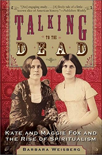 Talking to the Dead: Kate and Maggie Fox and the Rise of Spiritualism (006075060X) by Barbara Weisberg