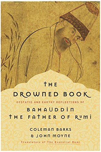 9780060750633: The Drowned Book: Ecstatic And Earthy Reflections Of Bahauddin, The Father Of Rumi