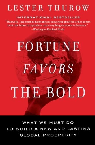 Fortune Favors the Bold: What We Must: Thurow, Lester C.