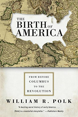 9780060750930: The Birth of America: From Before Columbus to the Revolution