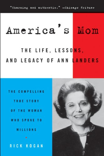 9780060750985: America's Mom: The Life, Lessons, and Legacy of Ann Landers