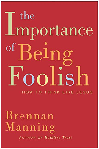 9780060751654: The Importance of Being Foolish: How to Think Like Jesus