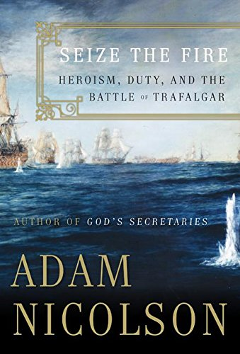 Sezie the Fire: Heroism, Duty and the Battle of Trafalgar (Signed First Edition): Adam Nicolson