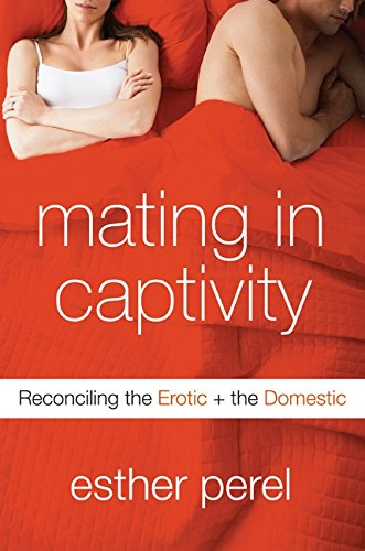 9780060753634: Mating in Captivity: Reconciling the Erotic & the Domestic