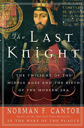 9780060754037: The Last Knight: The Twilight of the Middle Ages and the Birth of the Modern Era