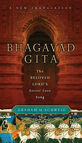 Bhagavad Gita: The Beloved Lord's Secret Love Song: Graham M. Schweig