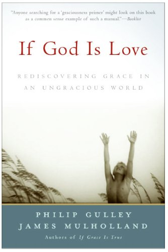 9780060754426: If God Is Love: Rediscovering Grace in an Ungracious World