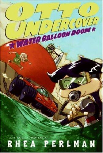 Otto Undercover #3: Water Balloon Doom: Perlman, Rhea