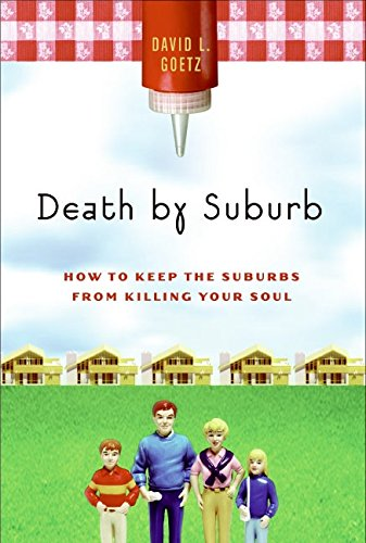 9780060756703: Death by Suburb: How to Keep the Suburbs from Killing Your Soul