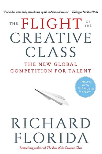 The Flight of the Creative Class: The New Global Competition for Talent: Florida, Richard
