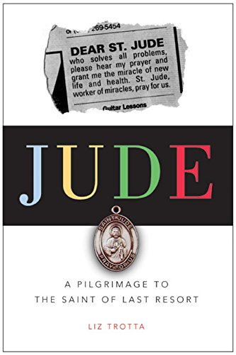 9780060756970: Jude: A Pilgrimage to the Saint of Last Resort