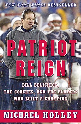 9780060757946: Patriot Reign: Bill Belichick, the Coaches, and the Players Who Built a Champion