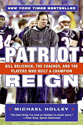 9780060757953: Patriot Reign: Bill Belichick, the Coaches, and the Players Who Built a Champion