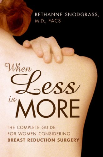 When Less Is More: The Complete Guide for Women Considering Breast Reduction Surgery: Bethanne ...