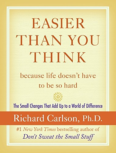 9780060758882: Easier Than You Think ...Because Life Doesn't Have to Be So Hard: The Small Changes That Add Up to a World of Difference
