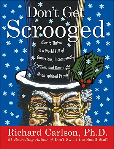 9780060758929: Don't Get Scrooged: How to Thrive in a World Full of Obnoxious, Incompetent, Arrogant, and Downright Mean-Spirited People
