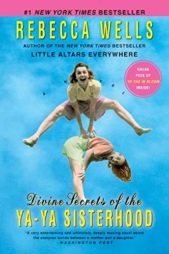 Divine Secrets of the Ya-Ya Sisterhood: A Novel (The Ya-Ya Series): Wells, Rebecca