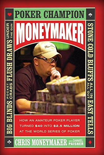 9780060760014: Moneymaker: How an Amateur Poker Player Turned $40 into $2.5 Million at the World Series of Poker