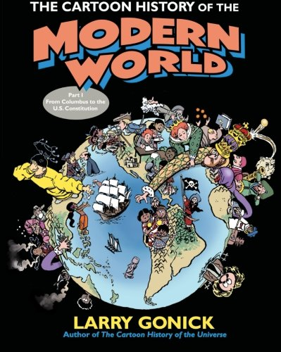 9780060760045: The Cartoon History of the Modern World: From Columbus to the Constitution: 1 (Cartoon Guide Series)