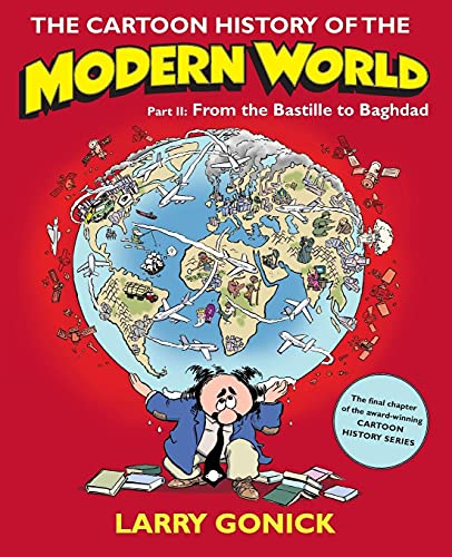 9780060760083: The Cartoon History of the Modern World, Part II: From the Bastille to Baghdad: Pt. 2