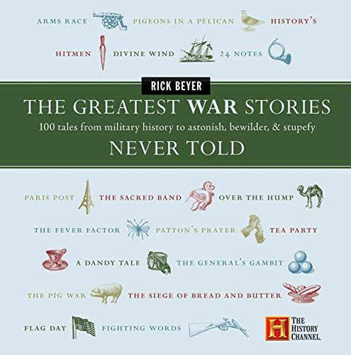 9780060760175: The Greatest War Stories Never Told: 100 Tales from Military History to Astonish, Bewilder, and Stupefy