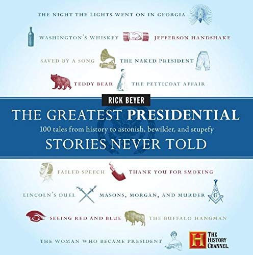9780060760182: The Greatest Presidential Stories Never Told: 100 Tales from History to Astonish, Bewilder, and Stupefy (The Greatest Stories Never Told)