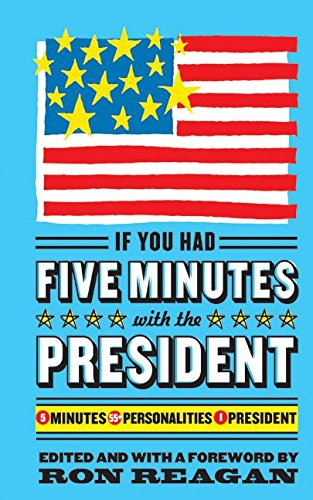 9780060760694: If You Had Five Minutes with the President: 5 Minutes, 55+ Personalities, 1 President