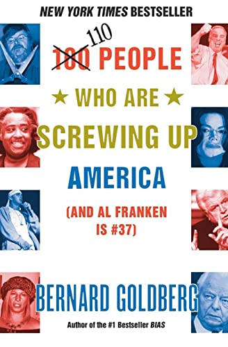 110 People Who Are Screwing Up America (and Al Franken Is #37): Goldberg, Bernard