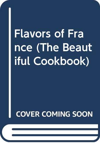 9780060761417: Flavors of France (The Beautiful Cookbook)