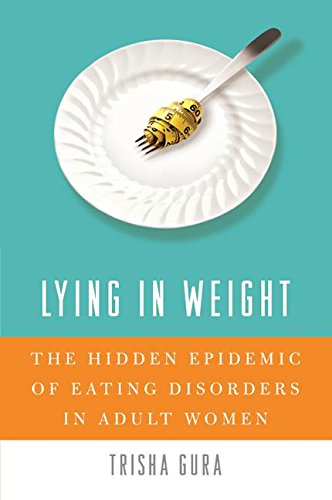 9780060761486: Lying in Weight: The Hidden Epidemic of Eating Disorders in Adult Women
