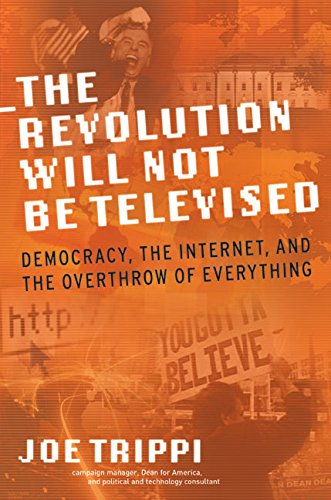 9780060761554: The Revolution Will Not Be Televised: Democracy, the Internet, and the Overthrow of Everything