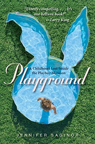 PLAYGROUND: A Childhood Lost Inside the Playboy Mansion (Signed First Edition): Jennifer Saginor