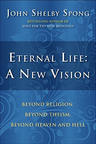 9780060762063: Eternal Life: A New Vision: Beyond Religion, Beyond Theism, Beyond Heaven and Hell