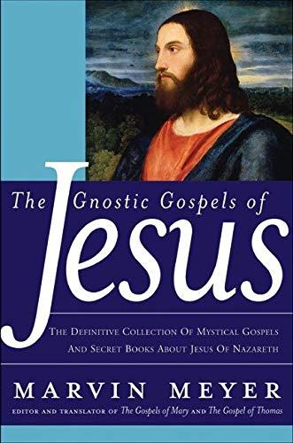 9780060762087: The Gnostic Gospels of Jesus: The Definitive Collection of Mystical Gospels and Secret Books about Jesus of Nazareth