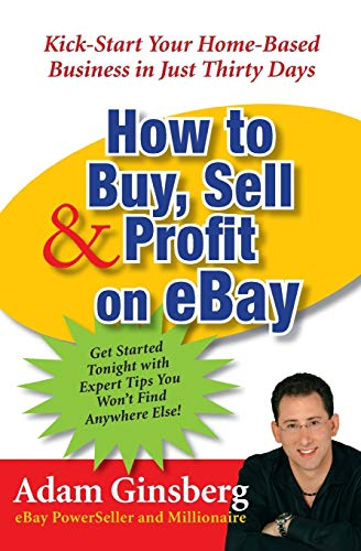 9780060762872: How to Buy, Sell, & Profit on Ebay: Kick-Start Your Home-Based Business in Just Thirty Days