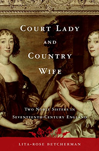 9780060762889: Court Lady and Country Wife: Two Noble Sisters in Seventeenth-Century England