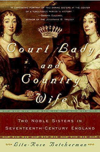 9780060762896: Court Lady and Country Wife: Two Noble Sisters in Seventeenth-Century England