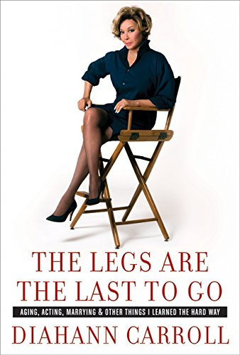 9780060763268: The Legs Are the Last to Go: Aging, Acting, Marrying, and Other Things I Learned the Hard Way