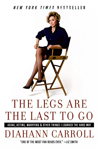 9780060763275: The Legs Are the Last to Go: Aging, Acting, Marrying, and Other Things I Learned the Hard Way