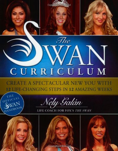 9780060763367: The Swan Curriculum: Create a Spectacular New You with 12 Life-changing Steps in 12 Amazing Weeks