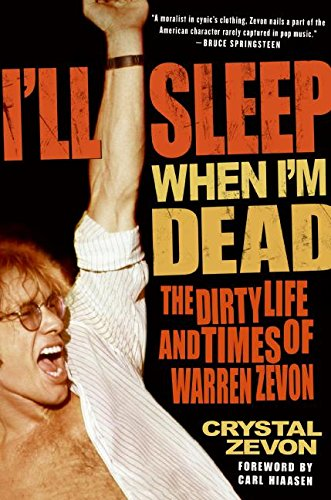 I'll Sleep When I'm Dead: The Dirty Life and Times of Warren Zevon: Zevon, Crystal
