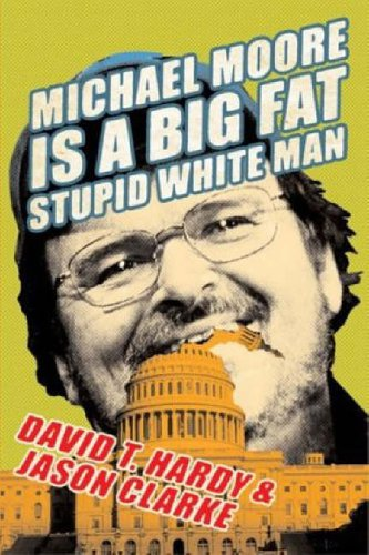 9780060763954: Michael Moore is a Big Fat Stupid White Man