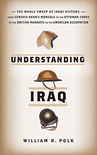 9780060764685: Understanding Iraq: The Whole Sweep of Iraqi History from Genghis Khan's Mongols to the Ottoman Turks to the British Mandate to the American Occupation